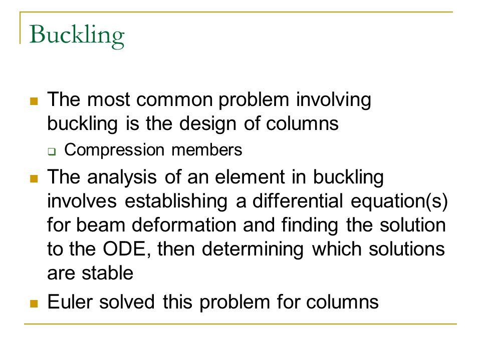 Buckling The most common problem involving buckling is the design of columns. Compression members.