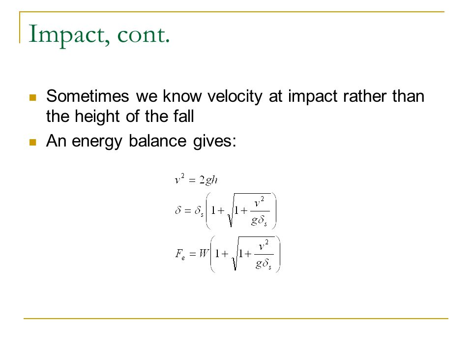 Impact, cont. Sometimes we know velocity at impact rather than the height of the fall.