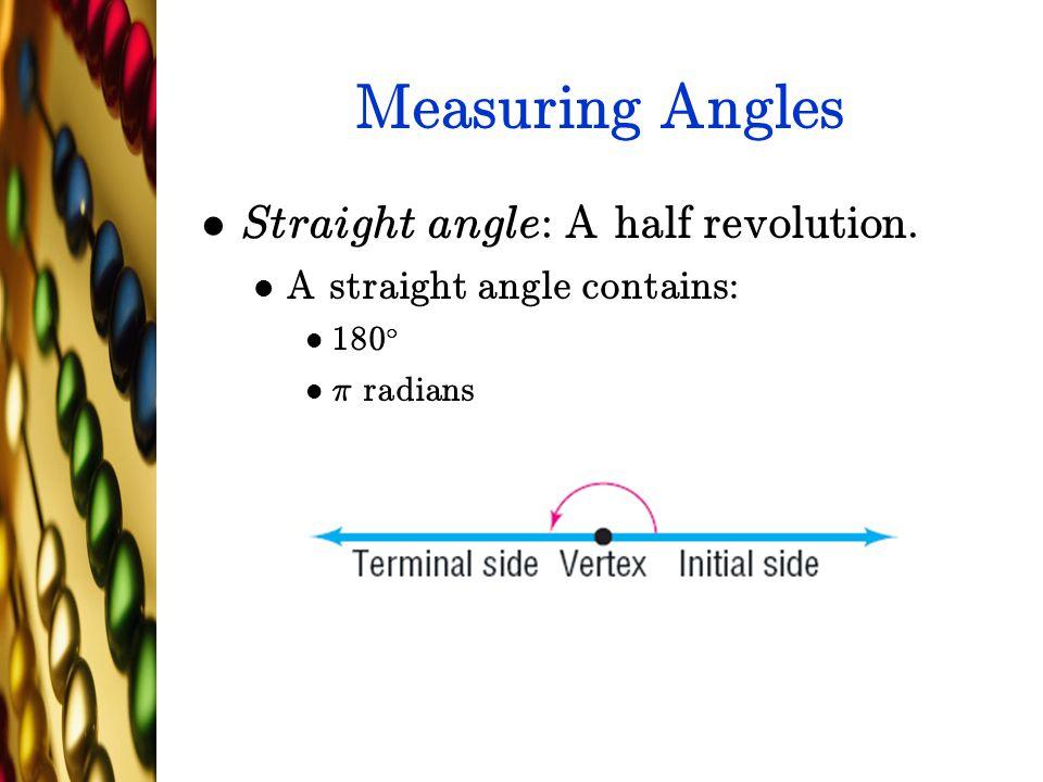 Measuring Angles Straight angle: A half revolution.