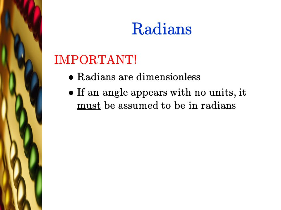Radians IMPORTANT! Radians are dimensionless