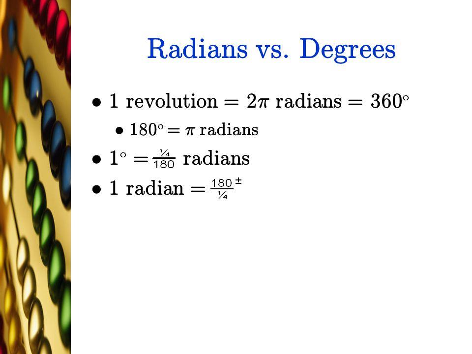 Radians vs. Degrees 1 revolution = 2¼ radians = 360± 1± = radians