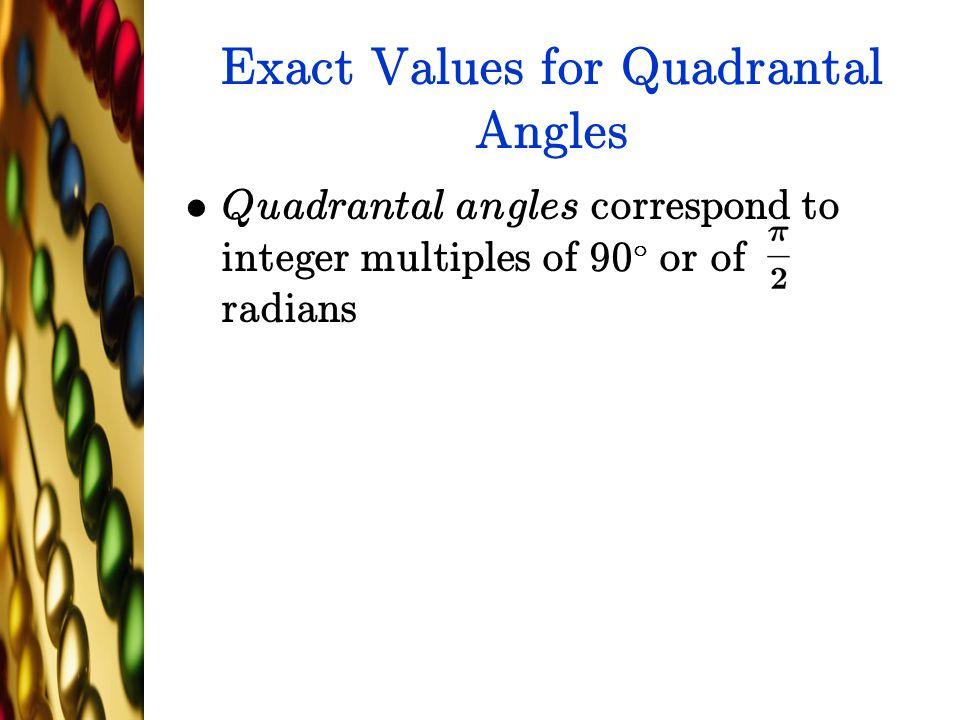 Exact Values for Quadrantal Angles