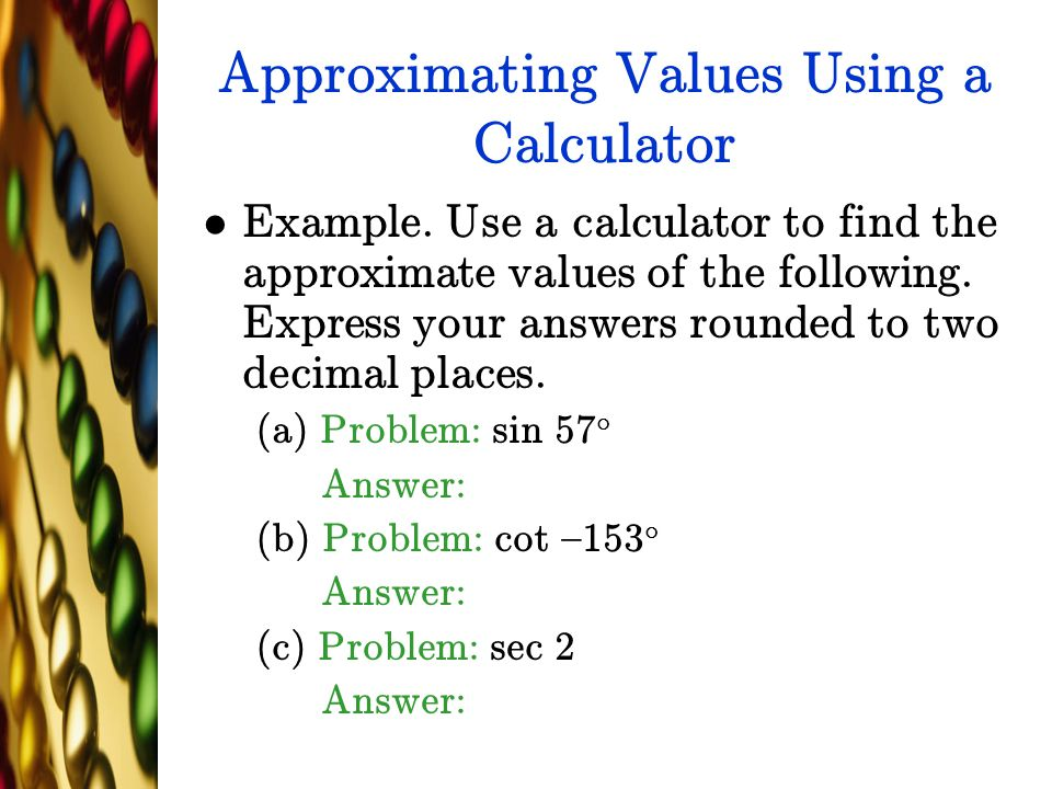 Approximating Values Using a Calculator