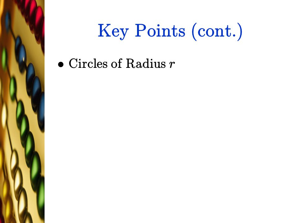Key Points (cont.) Circles of Radius r