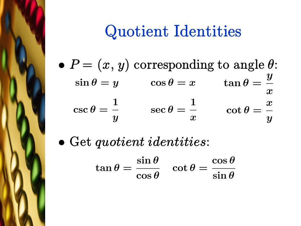 Quotient Identities P = (x, y) corresponding to angle µ:
