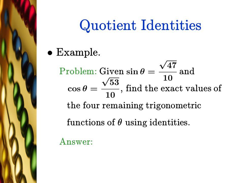 Quotient Identities Example.
