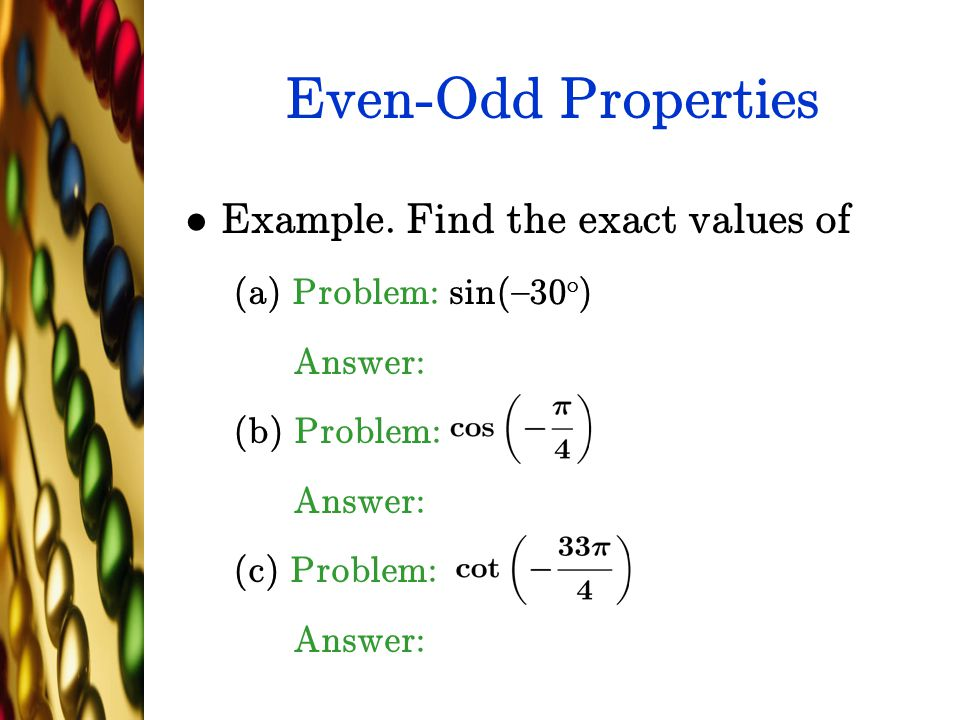 Even-Odd Properties Example. Find the exact values of