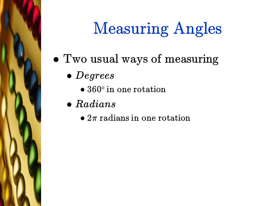 Measuring Angles Two usual ways of measuring Degrees Radians