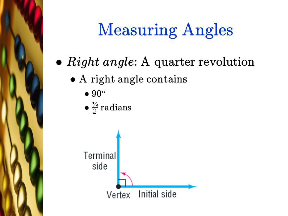 Measuring Angles Right angle: A quarter revolution