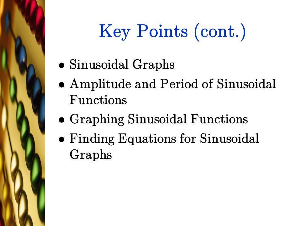 Key Points (cont.) Sinusoidal Graphs