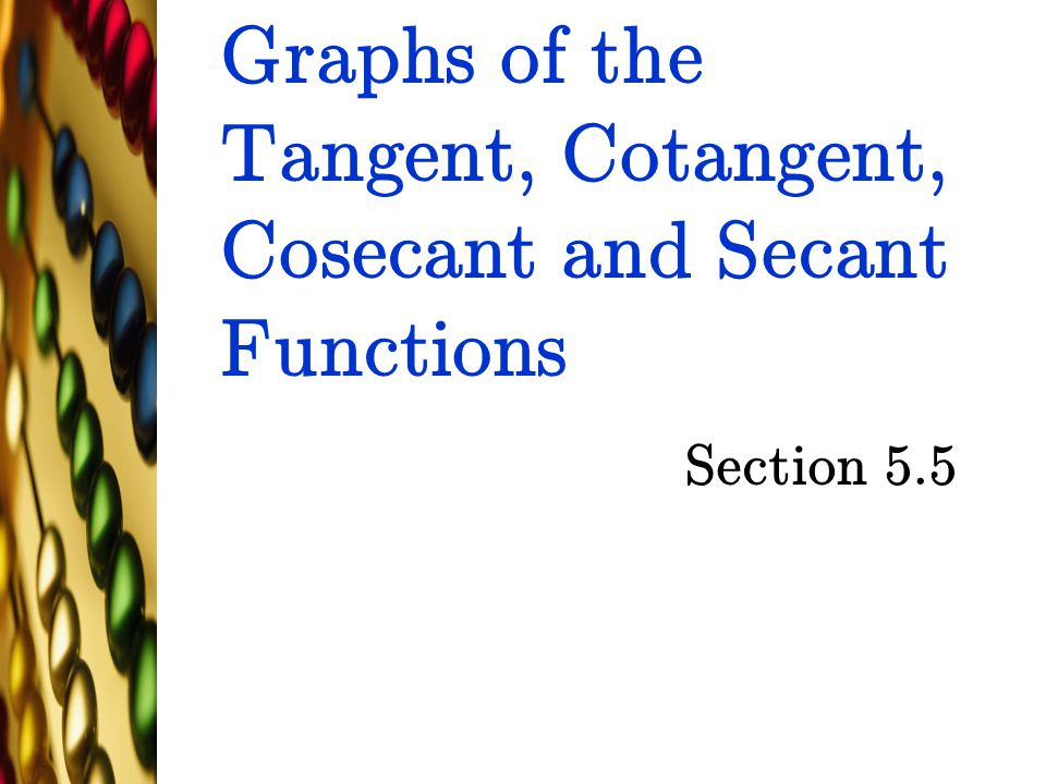 Graphs of the Tangent, Cotangent, Cosecant and Secant Functions