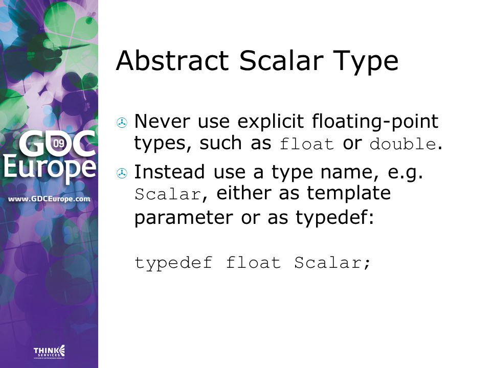 Abstract Scalar Type Never use explicit floating-point types, such as float or double.
