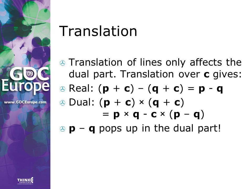 Translation Translation of lines only affects the dual part. Translation over c gives: Real: (p + c) – (q + c) = p - q.