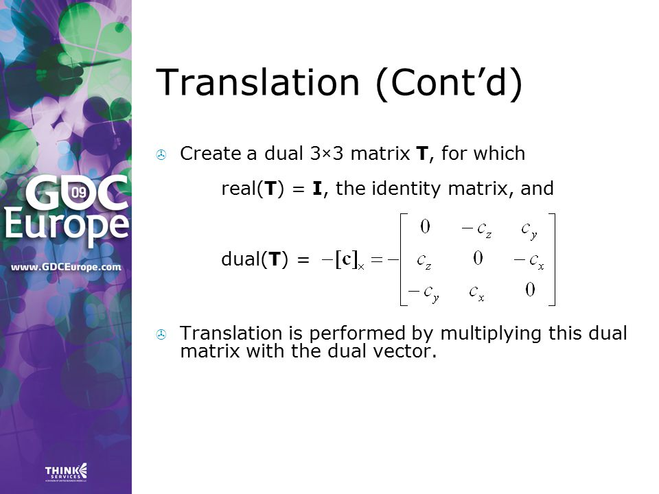 Translation (Cont'd) Create a dual 3×3 matrix T, for which real(T) = I, the identity matrix, and dual(T) =