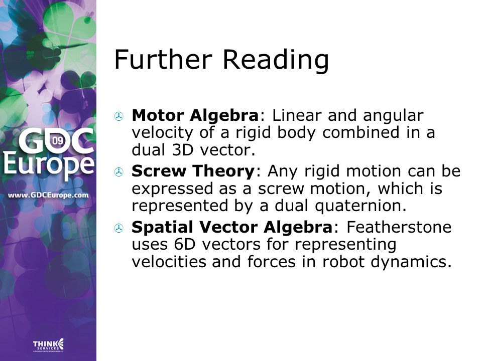 Further Reading Motor Algebra: Linear and angular velocity of a rigid body combined in a dual 3D vector.