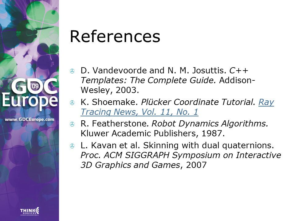 References D. Vandevoorde and N. M. Josuttis. C++ Templates: The Complete Guide. Addison-Wesley, 2003.
