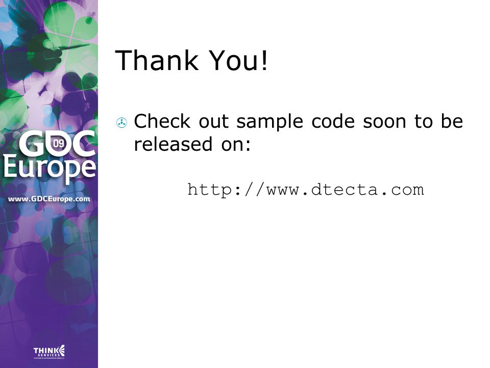 Thank You! Check out sample code soon to be released on: http://www.dtecta.com