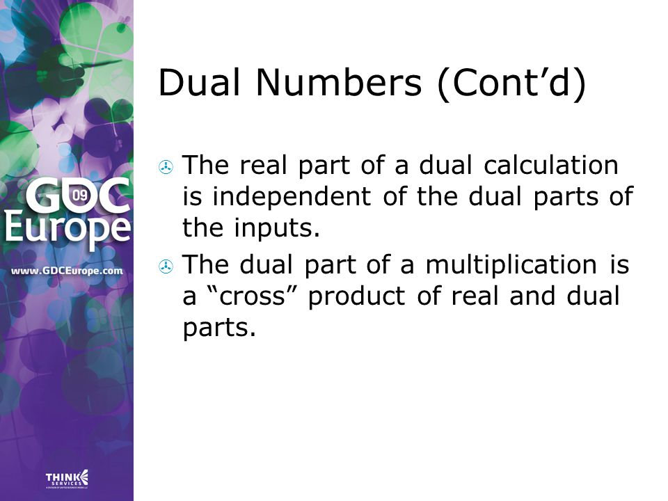 Dual Numbers (Cont'd) The real part of a dual calculation is independent of the dual parts of the inputs.