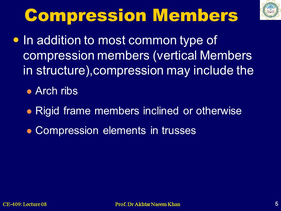 Compression Members In addition to most common type of compression members (vertical Members in structure),compression may include the.
