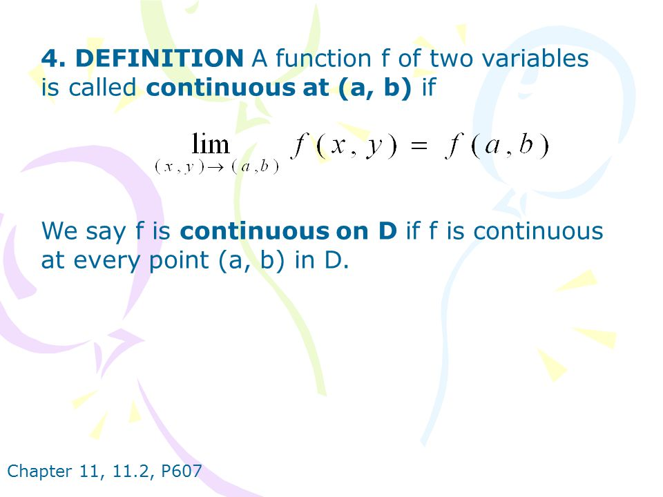 4. DEFINITION A function f of two variables is called continuous at (a, b) if