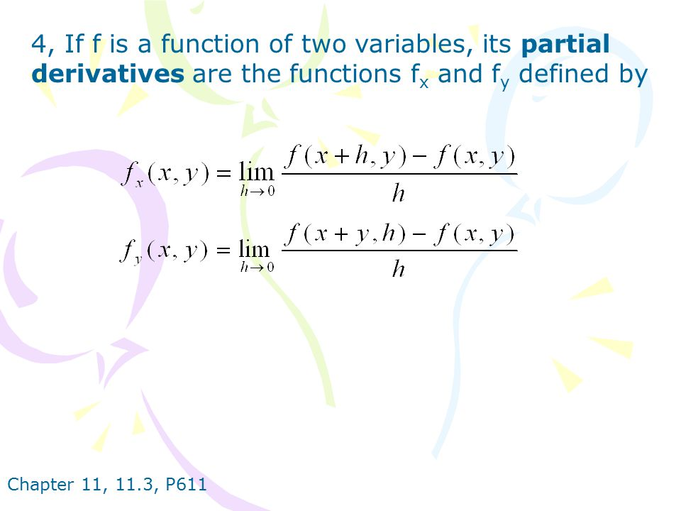 4, If f is a function of two variables, its partial derivatives are the functions fx and fy defined by