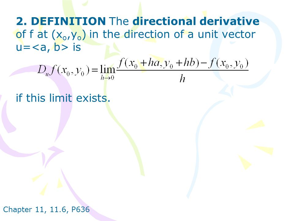 2. DEFINITION The directional derivative of f at (xo,yo) in the direction of a unit vector u=<a, b> is