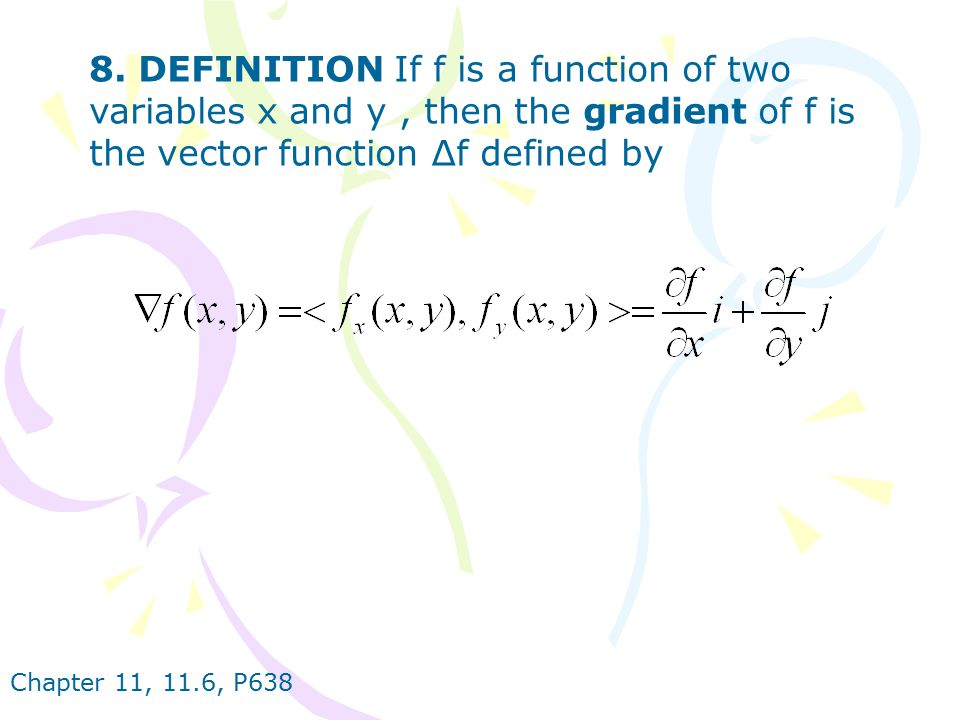 8. DEFINITION If f is a function of two variables x and y , then the gradient of f is the vector function ∆f defined by