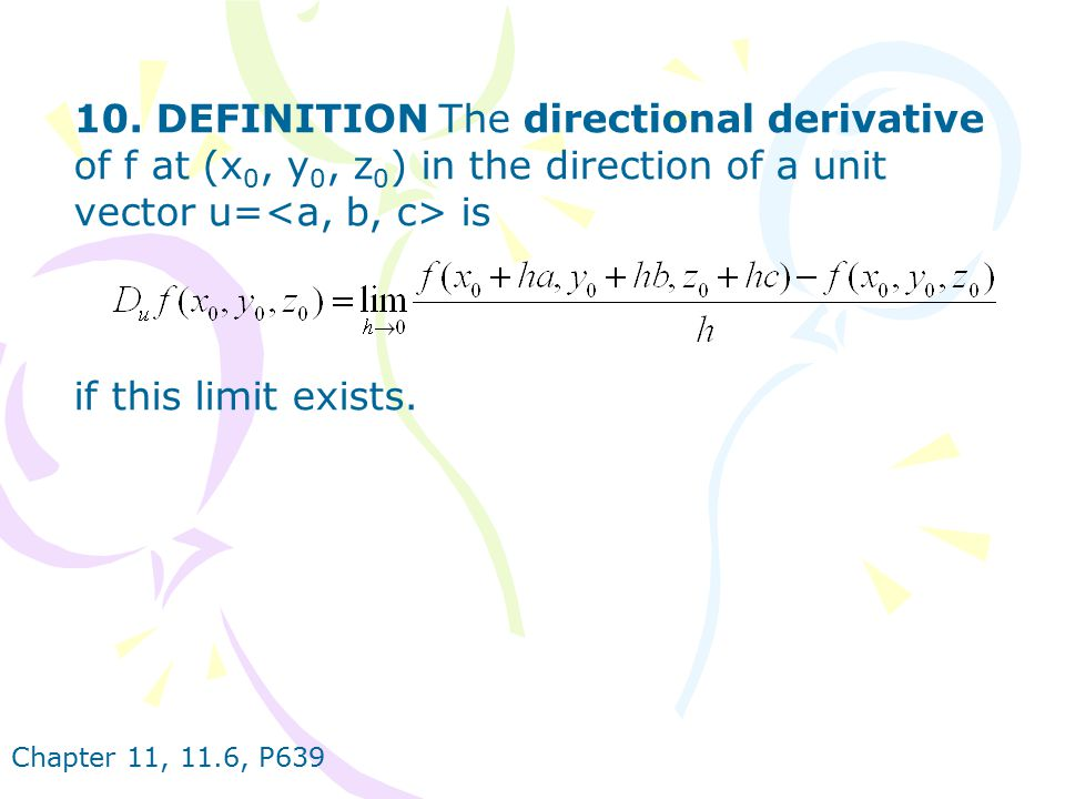 10. DEFINITION The directional derivative of f at (x0, y0, z0) in the direction of a unit vector u=<a, b, c> is