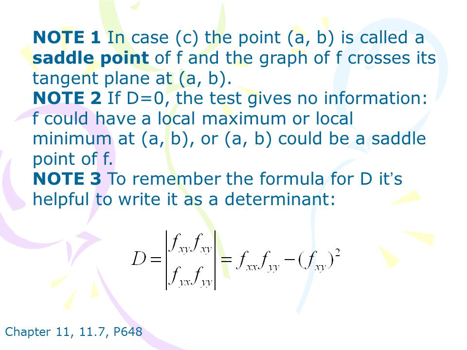 NOTE 1 In case (c) the point (a, b) is called a saddle point of f and the graph of f crosses its tangent plane at (a, b).
