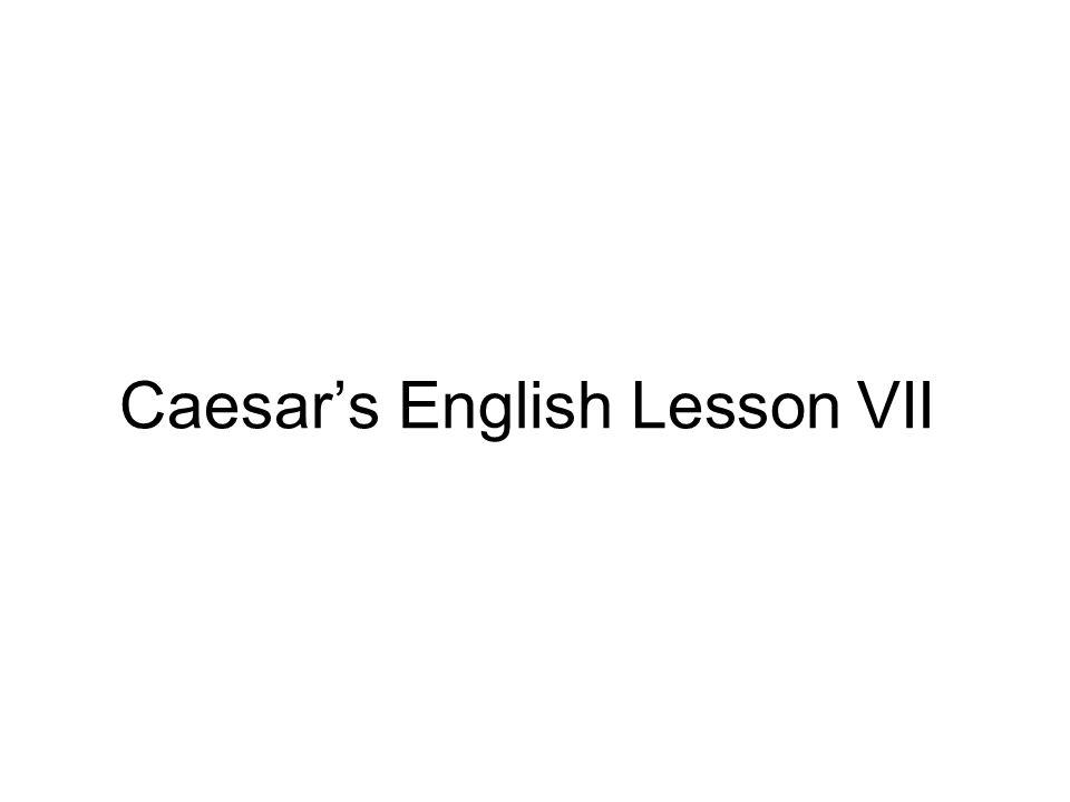 Caesar's English Lesson VII
