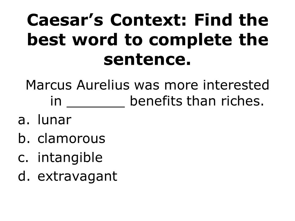Caesar's Context: Find the best word to complete the sentence.
