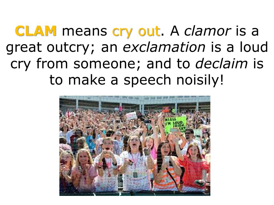 CLAM means cry out.