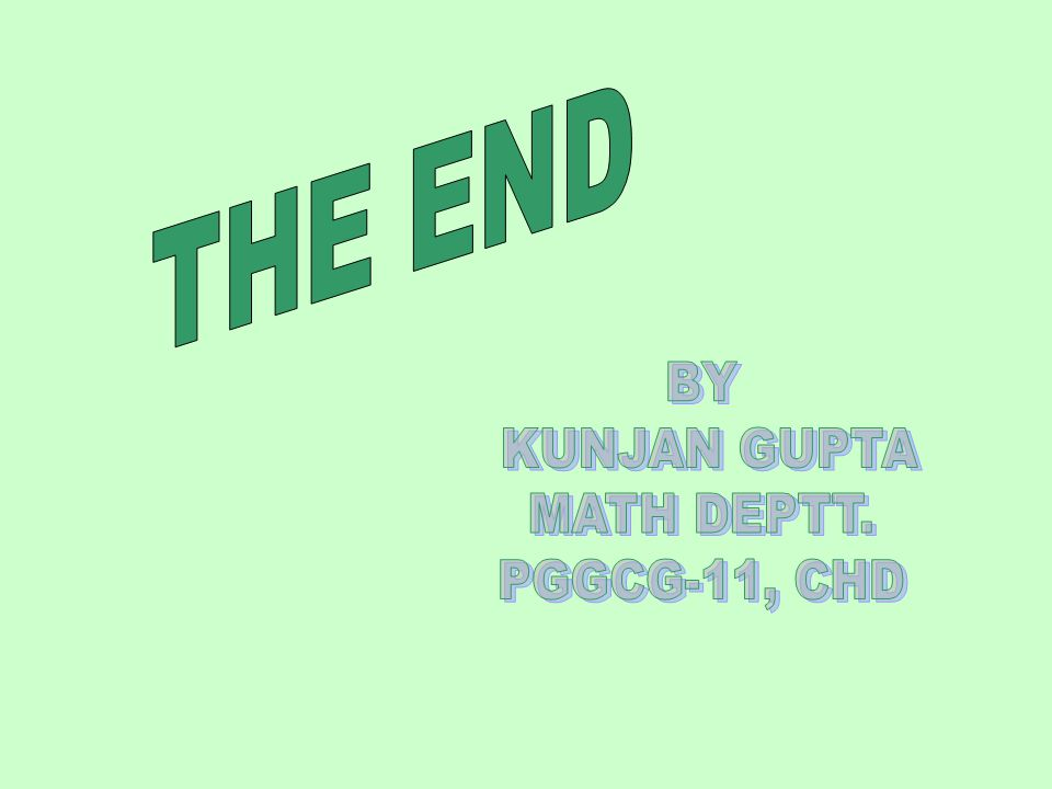 THE END BY KUNJAN GUPTA MATH DEPTT. PGGCG-11, CHD
