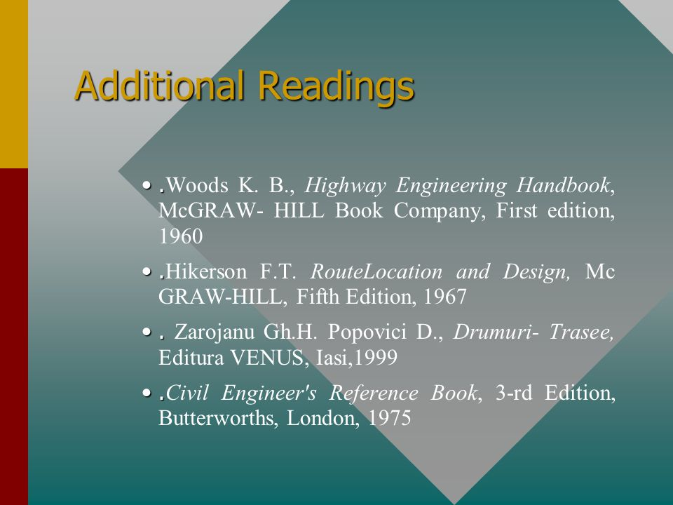 Additional Readings .Woods K. B., Highway Engineering Handbook, McGRAW- HILL Book Company, First edition, 1960.