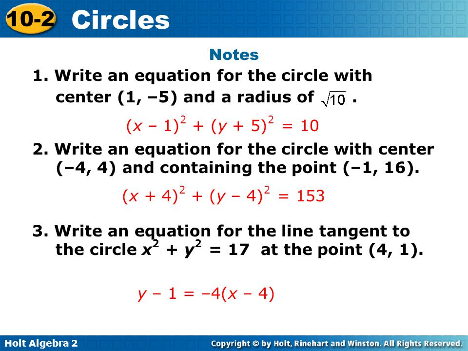 Notes 1. Write an equation for the circle with center (1, –5) and a radius of . (x – 1)2 + (y + 5)2 = 10.