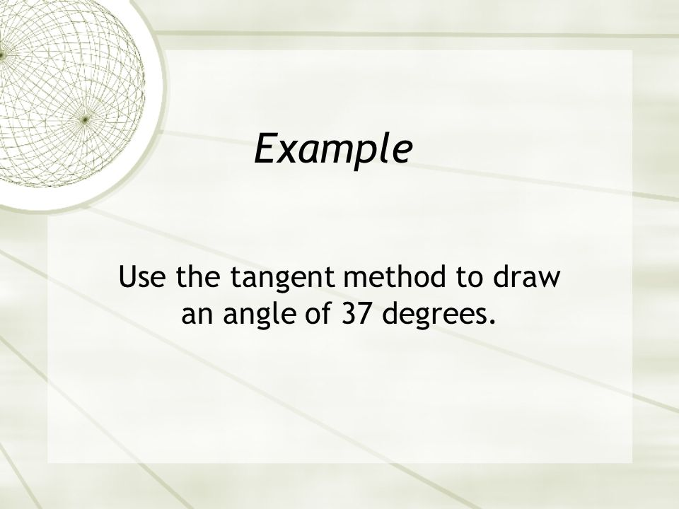 Use the tangent method to draw an angle of 37 degrees.