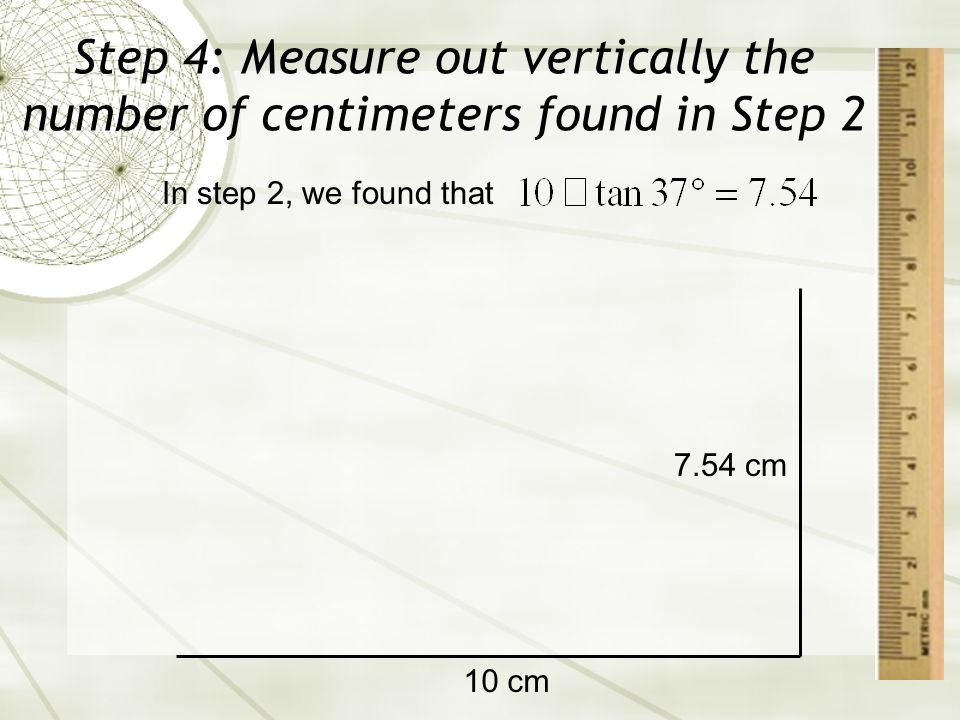 Step 4: Measure out vertically the number of centimeters found in Step 2