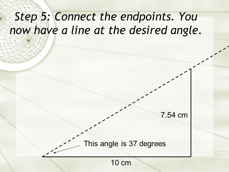 Step 5: Connect the endpoints. You now have a line at the desired angle.