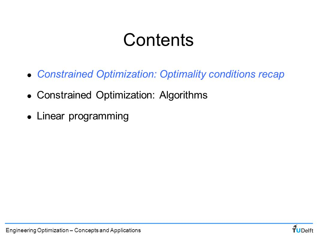 Contents Constrained Optimization: Optimality conditions recap