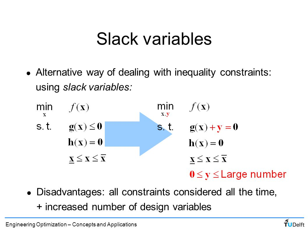Slack variables Alternative way of dealing with inequality constraints: using slack variables: