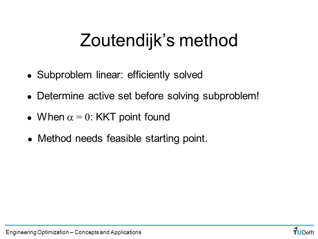 Zoutendijk's method Subproblem linear: efficiently solved