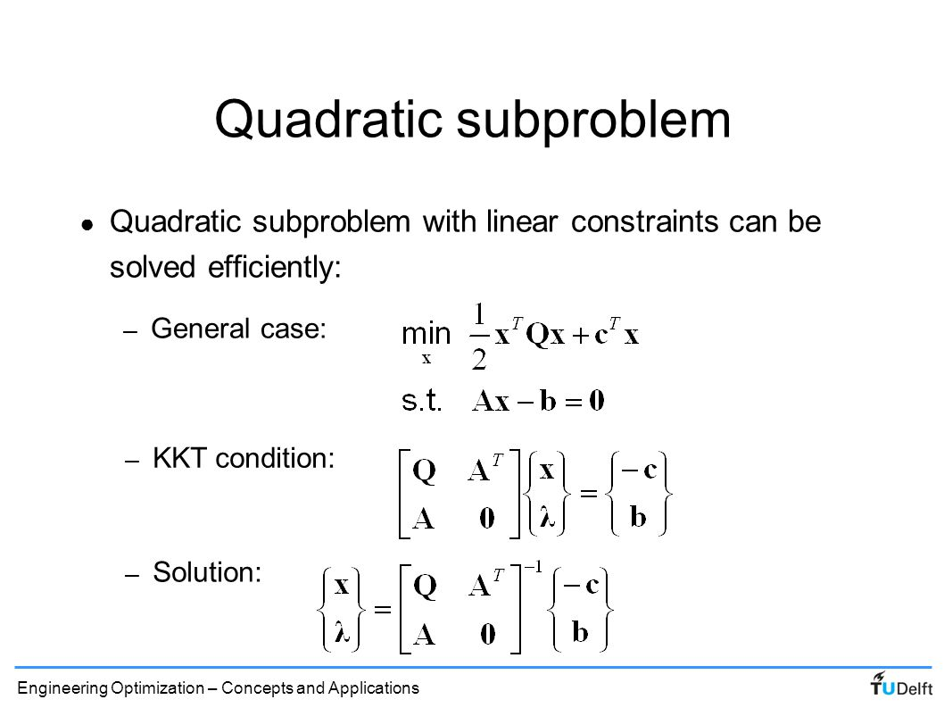 Quadratic subproblem Quadratic subproblem with linear constraints can be solved efficiently: General case: