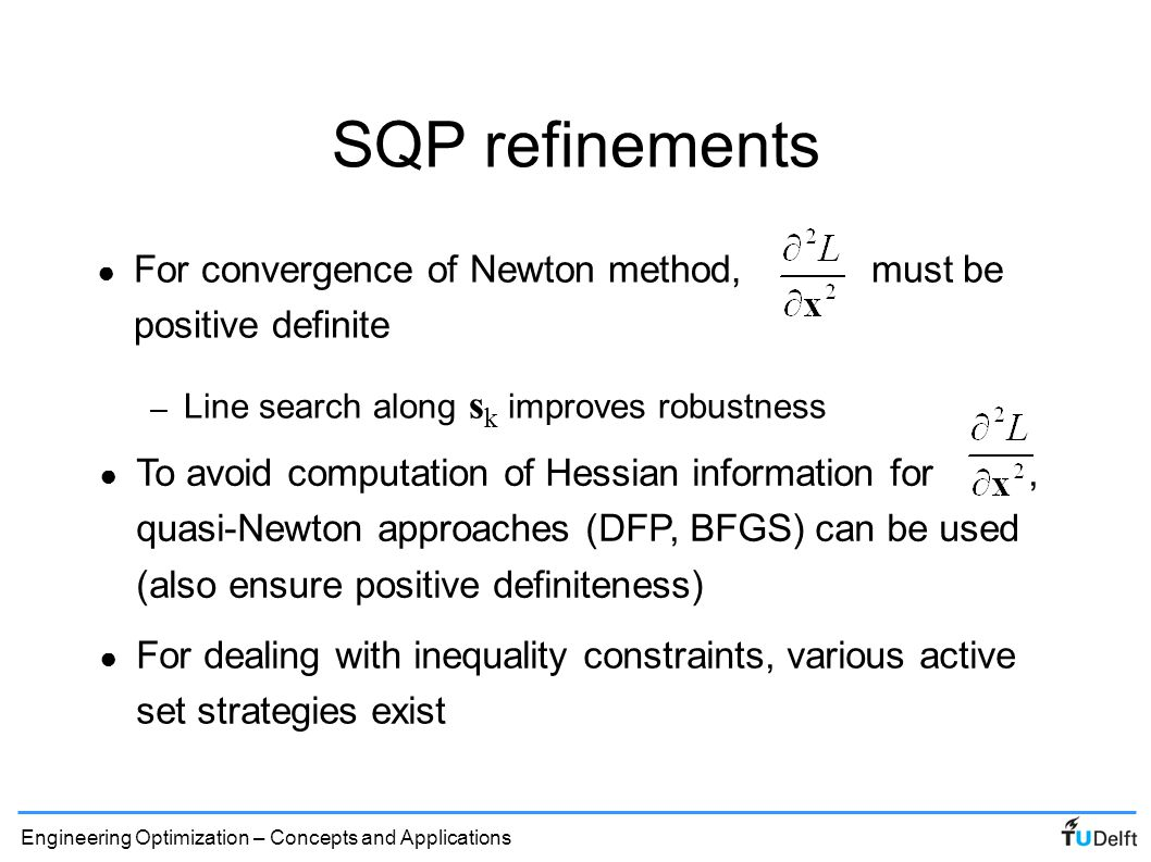 SQP refinements For convergence of Newton method, must be positive definite. Line search along sk improves robustness.