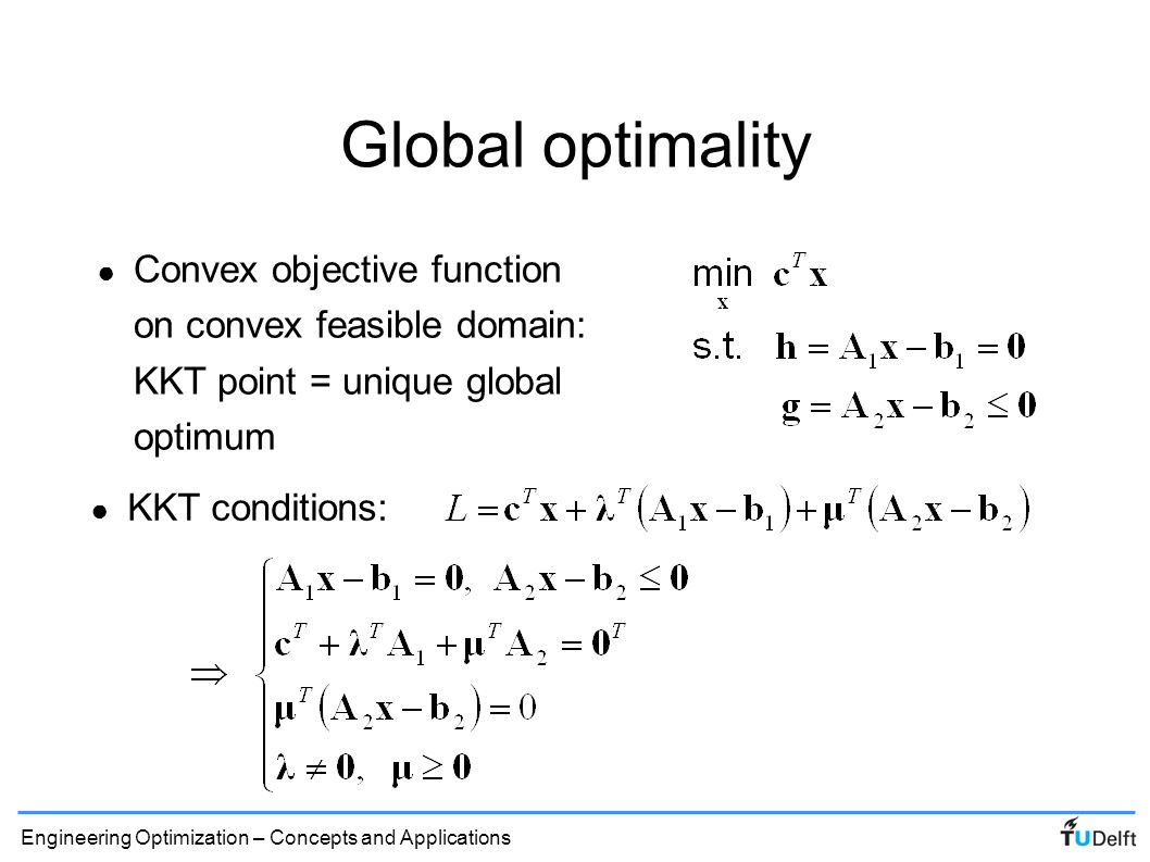 Global optimality Convex objective function on convex feasible domain: KKT point = unique global optimum.