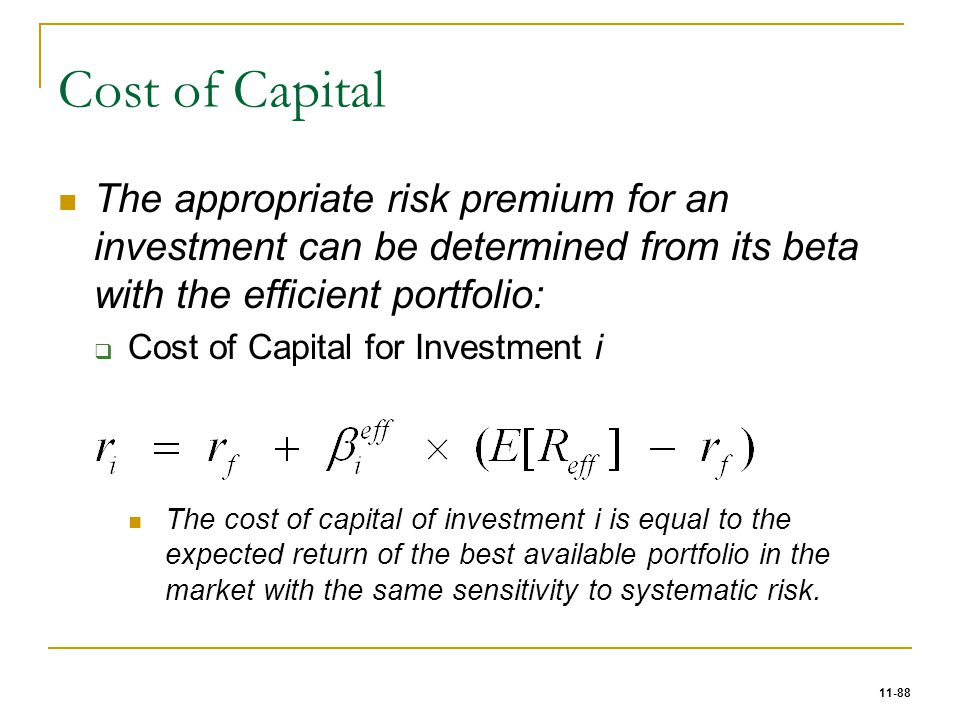 Cost of Capital The appropriate risk premium for an investment can be determined from its beta with the efficient portfolio: