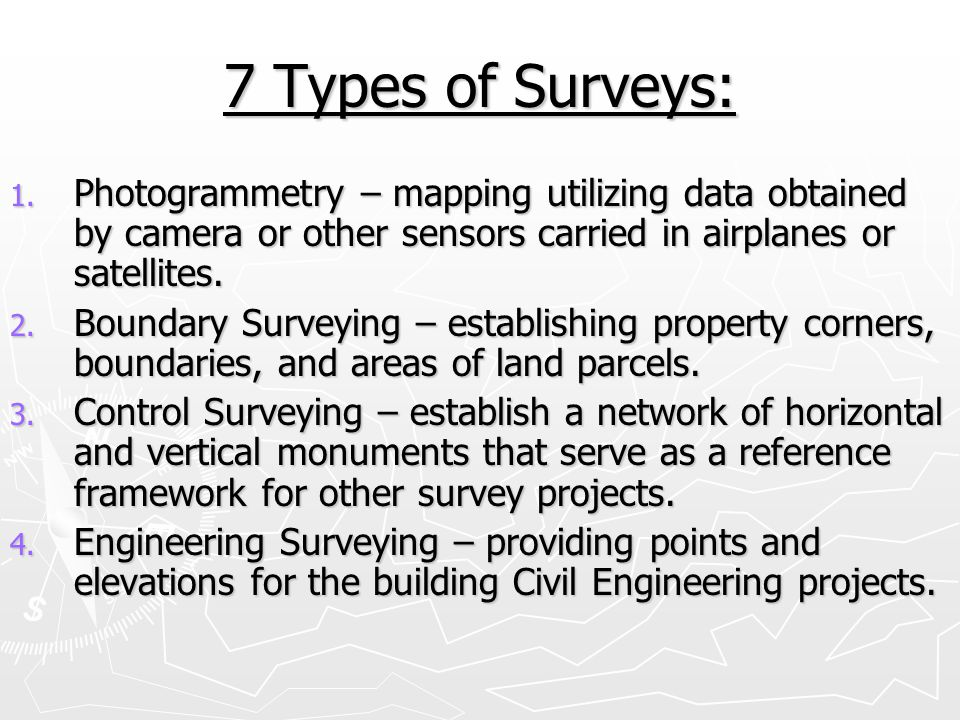 7 Types of Surveys: Photogrammetry – mapping utilizing data obtained by camera or other sensors carried in airplanes or satellites.