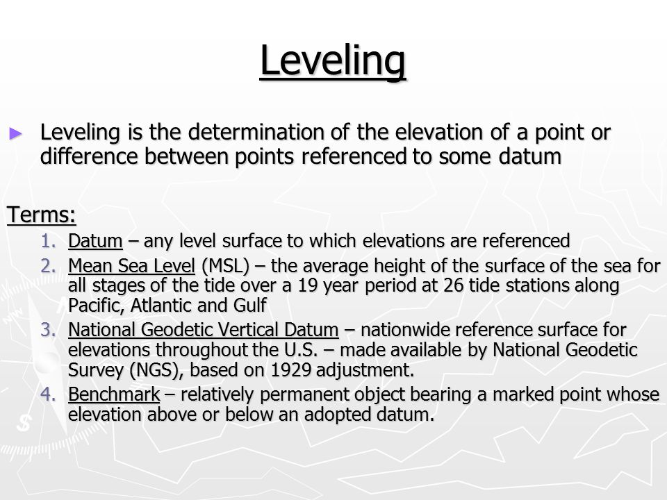 Leveling Leveling is the determination of the elevation of a point or difference between points referenced to some datum.