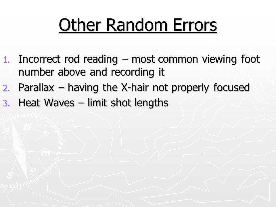 Other Random Errors Incorrect rod reading – most common viewing foot number above and recording it.