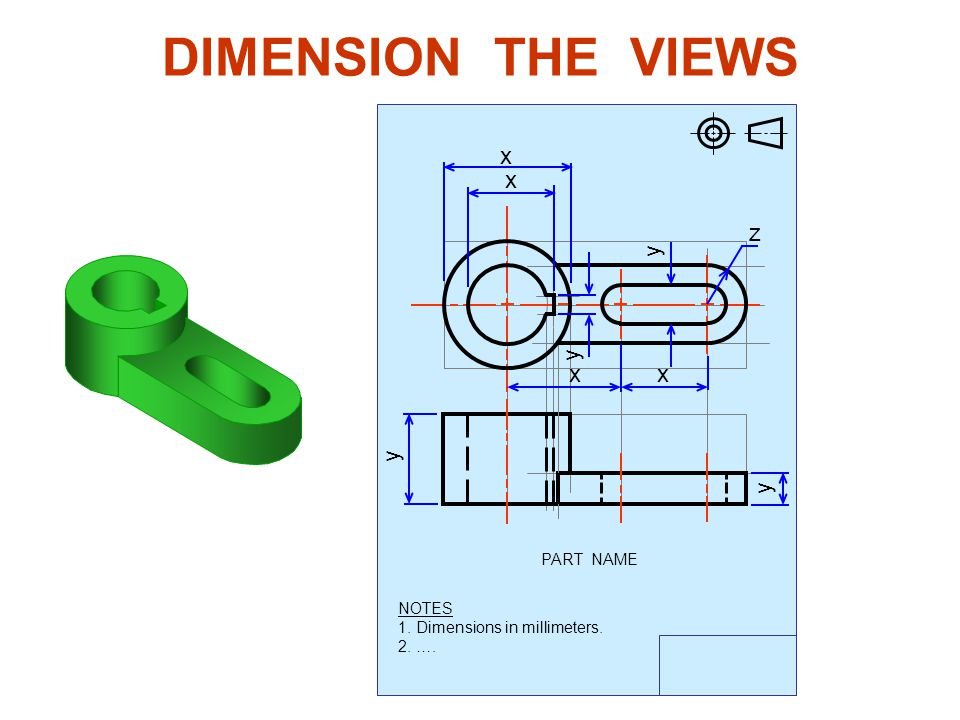 DIMENSION THE VIEWS x x z y y x x y y PART NAME NOTES