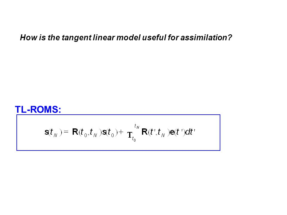 How is the tangent linear model useful for assimilation